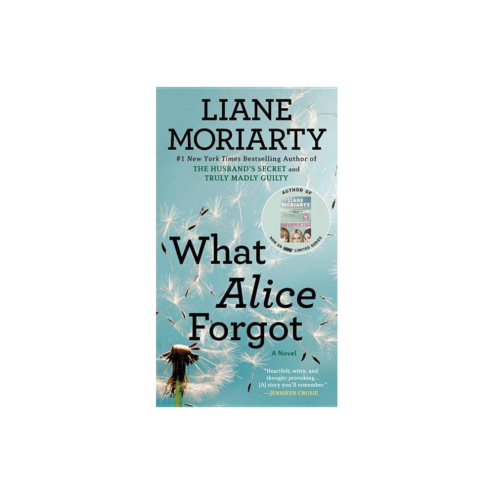 What Alice Forgot (Paperback) (Liane Moriarty) What Alice Forgot (Paperback) (Liane Moriarty)