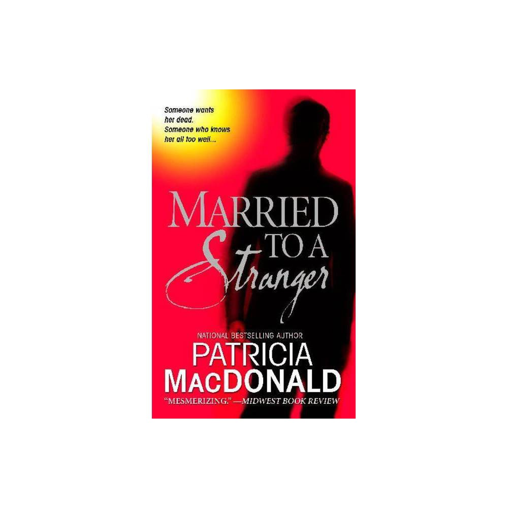 Married To A Stranger By Patricia Macdonald Paperback