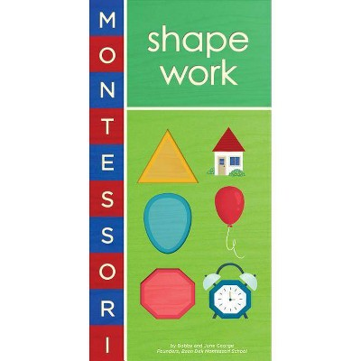 Montessori: Shape Work - by  Bobby George & June George (Board Book)