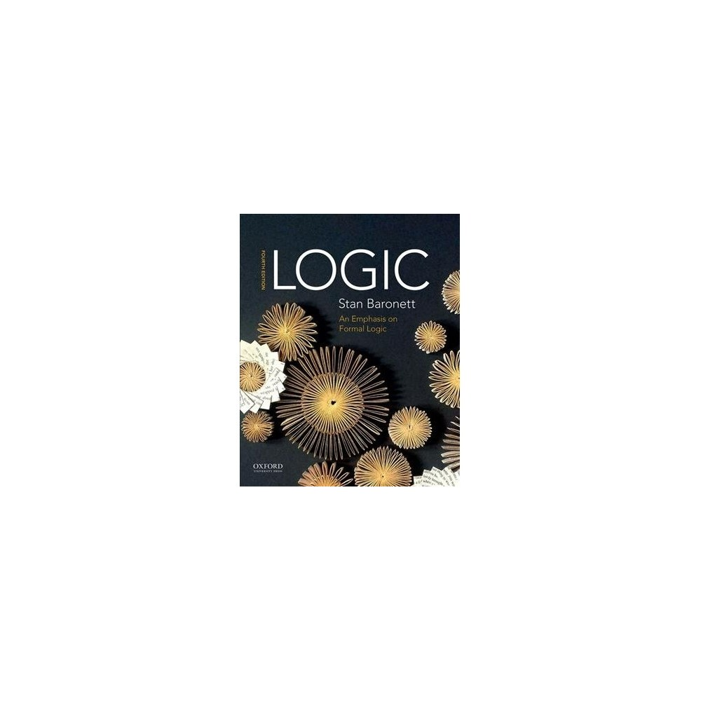 Logic : An Emphasis on Formal Logic - 4 by Stan Baronett (Paperback)