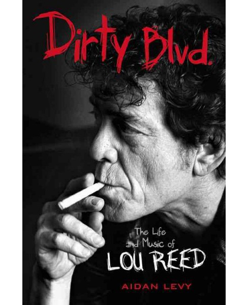 Dirty Blvd. : The Life and Music of Lou Reed (Reprint) (Paperback) (Aidan Levy) - image 1 of 1