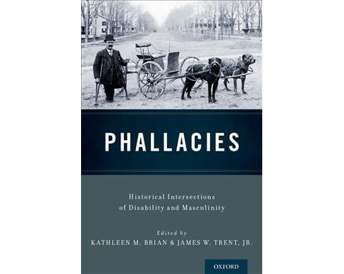 Phallacies : Historical Intersections of Disability and Masculinity -  (Hardcover) - image 1 of 1