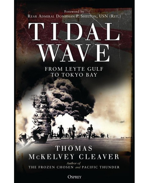 Tidal Wave : From Leyte Gulf to Tokyo Bay -  by Thomas McKelvey Cleaver (Hardcover) - image 1 of 1