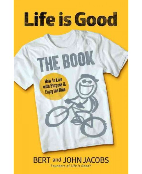 Life is Good : The Book (Hardcover) (Bert Jacobs & John Jacobs) - image 1 of 1