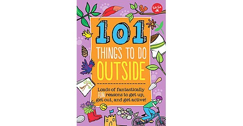101 Things to Do Outside : Loads of Fantastically Fun Reasons to Get Up, Get Out, and Get Active! - image 1 of 1