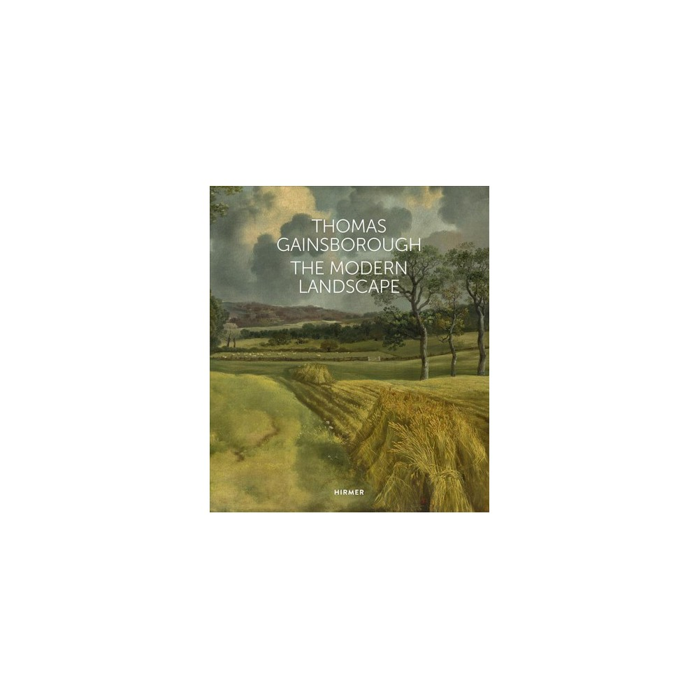 Thomas Gainsborough : The Modern Landscape - (Hardcover)