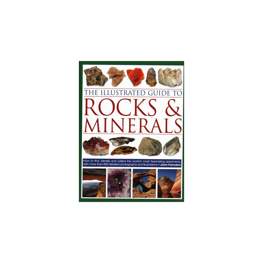 Illustrated Guide to Rocks & Minerals : How to Find, Identify and Collect the World's Most Fascinating