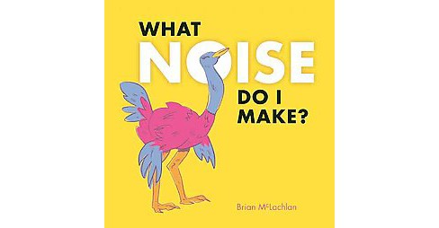 What Noise Do I Make? (Hardcover) (Brian Mclachlan) - image 1 of 1