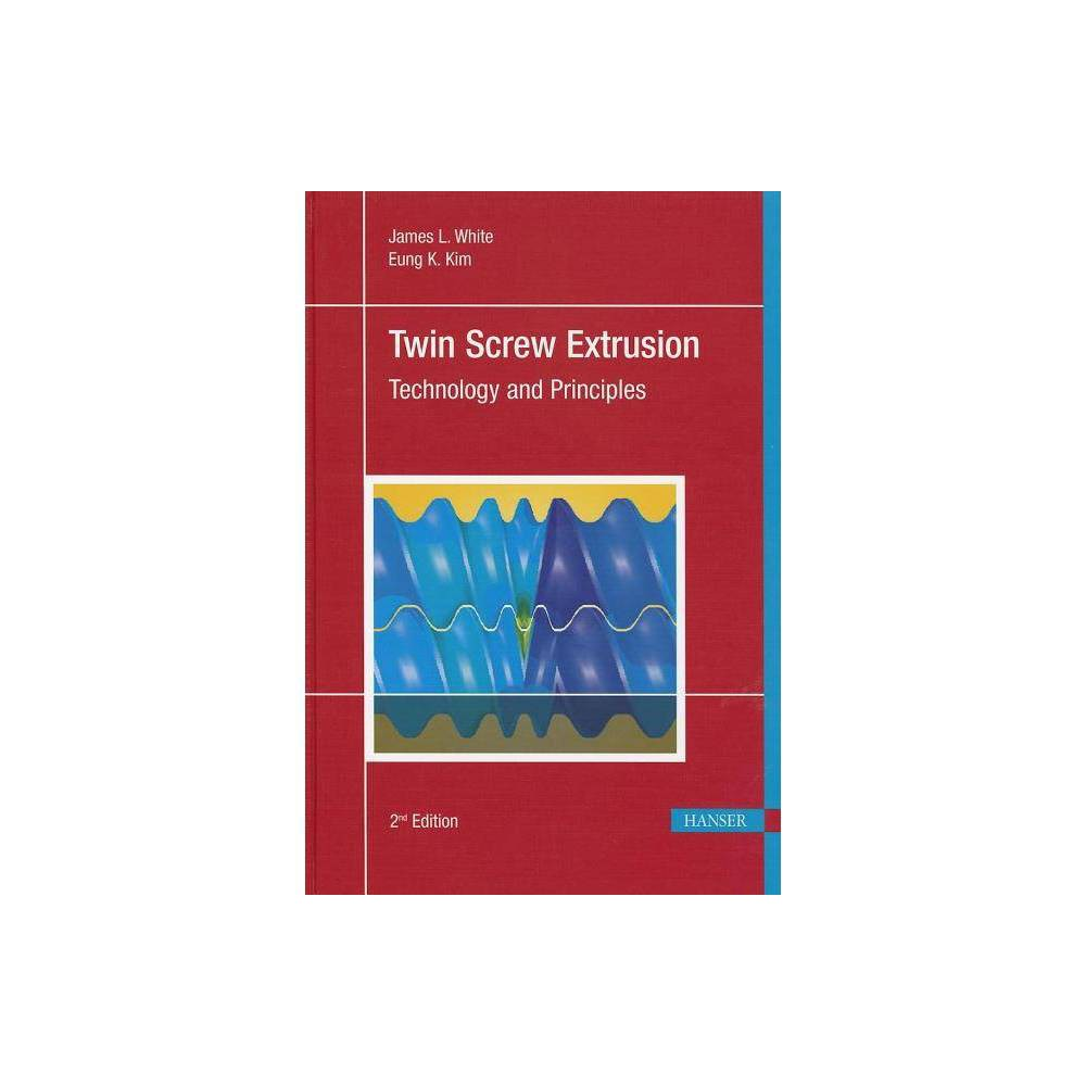Twin Screw Extrusion 2e - 2 Edition by James L White (Hardcover)