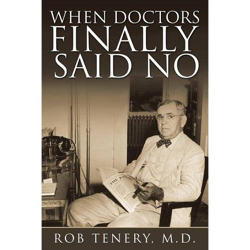 When Doctors Finally Said No - by  Rob Tenery M D (Paperback) - image 1 of 1