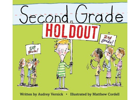 Second Grade Holdout -  by Audrey Vernick & Matthew Cordell (School And Library) - image 1 of 1