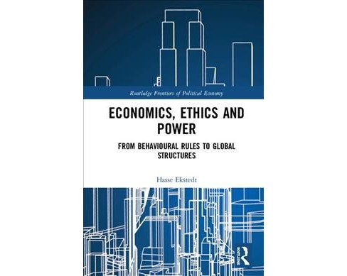 Economics, Ethics and Power : From Behavioural Rules to Global Structures - by Hasse Ekstedt (Hardcover) - image 1 of 1
