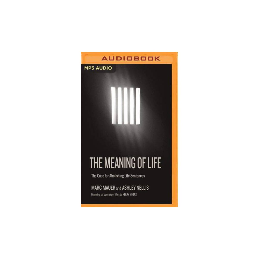 Meaning of Life : The Case for Abolishing Life Sentences - MP3 Una by Marc Mauer & Ashley Nellis