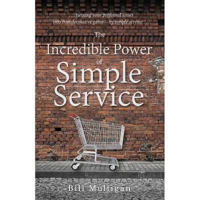 The Incredible Power of Simple Service - by  Bill Mulligan (Paperback)