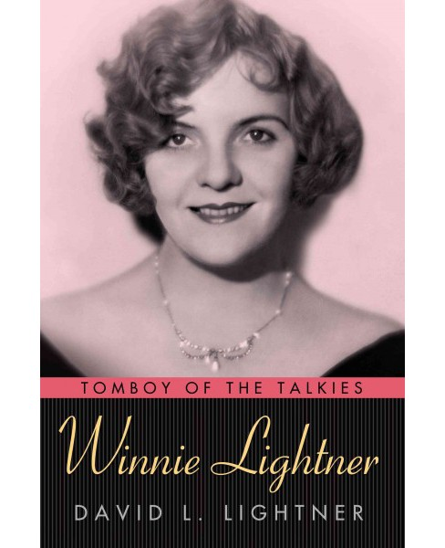 Winnie Lightner : Tomboy of the Talkies (Hardcover) (David L. Lightner) - image 1 of 1