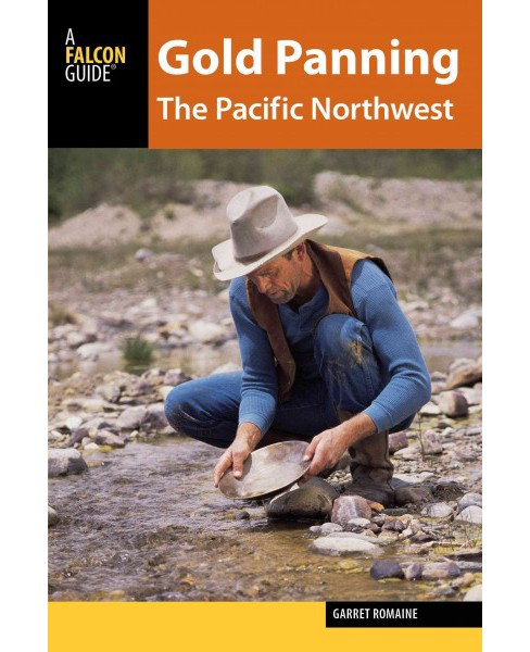 Gold Panning the Pacific Northwest : A Guide to the Area's Best Sites for Gold (Paperback) (Garret - image 1 of 1