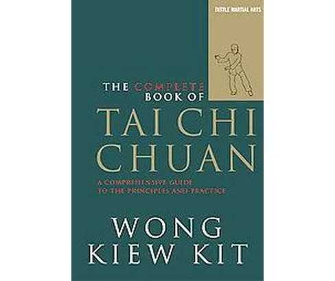 Complete Book of Tai Chi Chuan : A Comprehensive Guide to the Priciples and Practice (Paperback) (Wong - image 1 of 1