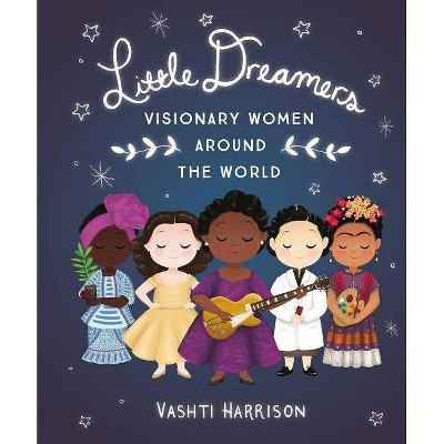 Little Dreamers: Visionary Women Around the World - (Vashti Harrison)by Vashti Harrison (Hardcover)