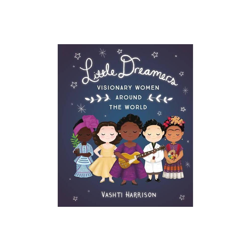 Little Dreamers Visionary Women Around The World Vashti Harrison By Vashti Harrison Hardcover