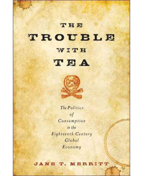 Trouble With Tea : The Politics of Consumption in the Eighteenth-Century Global Economy (Paperback) - image 1 of 1