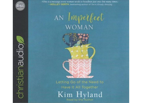 Imperfect Woman : Letting Go of the Need to Have It All Together - Unabridged by Kim Hyland (CD/Spoken - image 1 of 1
