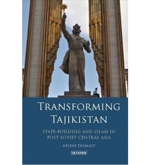 Transforming Tajikistan : State-building and Islam in Post-soviet Central Asia -  (Hardcover) - image 1 of 1