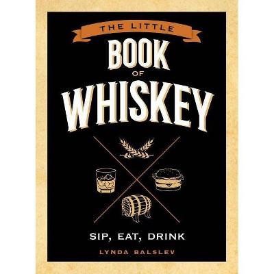 Little Book of Whiskey - by Lynda Balslev (Hardcover)