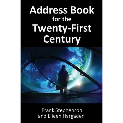 Address Book for the Twenty-First Century - by  Frank Stephenson & Eileen Hargaden (Paperback)