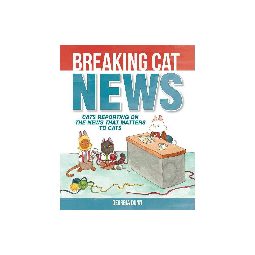 Breaking Cat News By Georgia Dunn Paperback