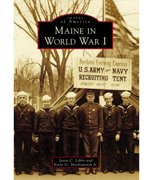 Maine in World War I -  by Jason C. Libby & Jr. Earle G. Shettleworth (Paperback) - image 1 of 1