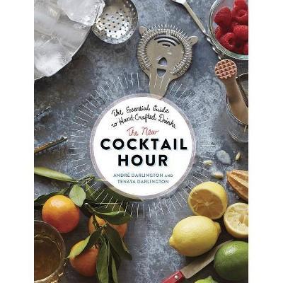 The New Cocktail Hour - by Tenaya Darlington (Hardcover)