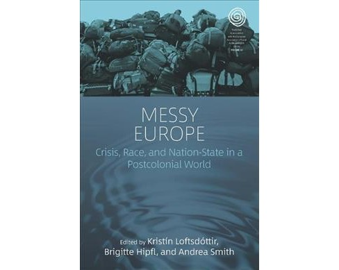 Messy Europe : Crisis, Race, and Nation-State in a Postcolonial World -  (Hardcover) - image 1 of 1