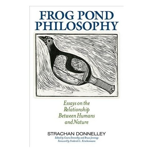 frog pond philosophy  essays on the relationship between humans and  frog pond philosophy  essays on the relationship between humans and nature    reprint paperback  target