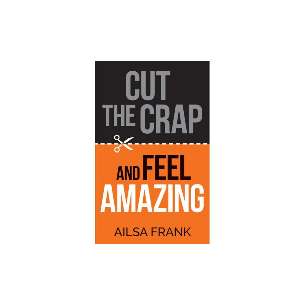Cut the Crap and Feel Amazing (Paperback) (Ailsa Frank)