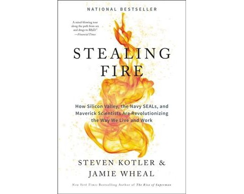 Stealing Fire : How Silicon Valley, the Navy Seals, and Maverick Scientists Are Revolutionizing the Way - image 1 of 1