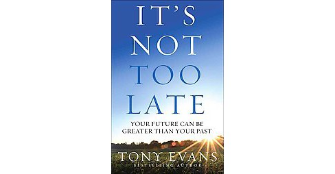 It's Not Too Late (Reissue) (Paperback) (Tony Evans) - image 1 of 1