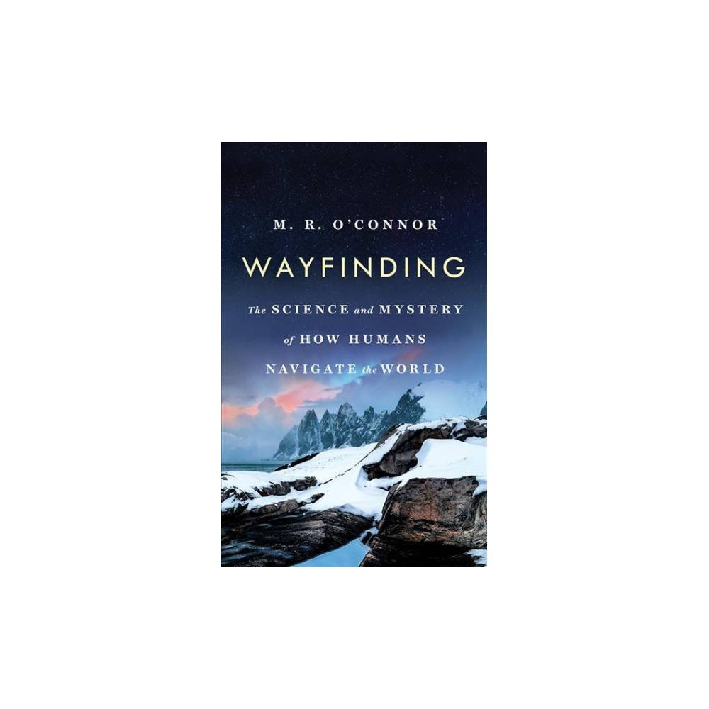 Wayfinding : The Science and Mystery of How Humans Navigate the World - Unabridged by M. R. O'connor