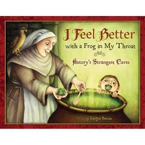 I Feel Better with a Frog in My Throat - by  Carlyn Beccia (Hardcover) - image 1 of 1
