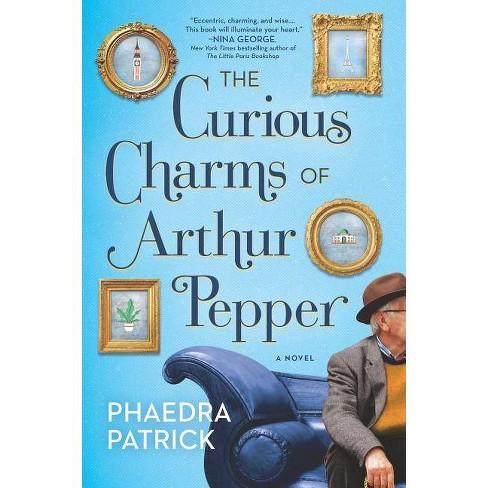 Curious Charms of Arthur Pepper (Reprint) (Paperback) (Phaedra Patrick) - image 1 of 1