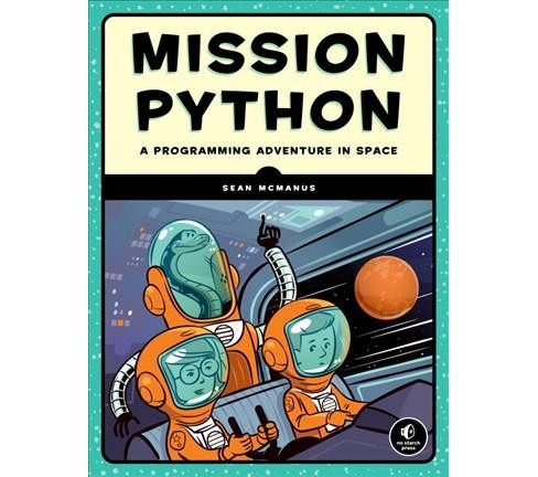 Mission Python : Code a Space Adventure Game! -  by Sean McManus (Paperback) - image 1 of 1