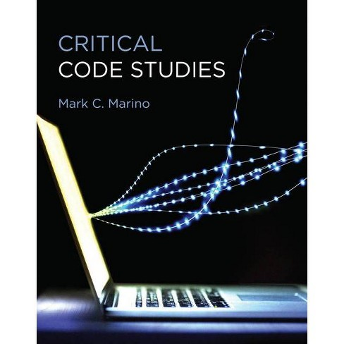 Critical Code Studies - (Software Studies) by  Mark C Marino (Hardcover) - image 1 of 1