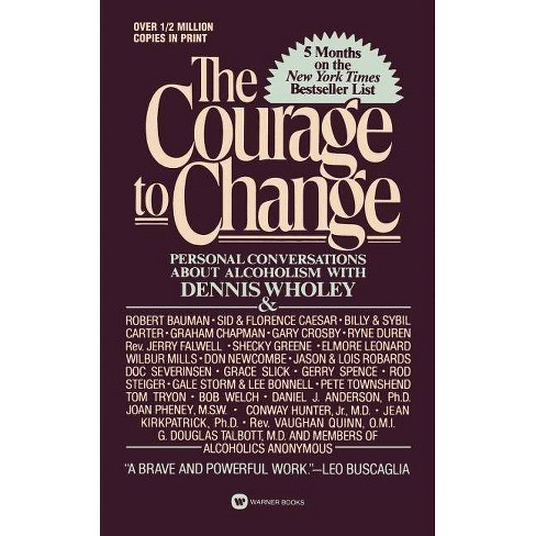 Courage to Change - (Hope and Help for Alcoholics and Their Families) by  Dennis Wholey (Paperback) - image 1 of 1
