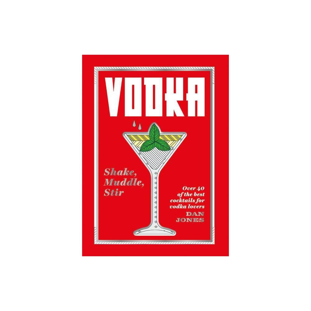 Vodka Shake Muddle Stir By Dan Jones Hardcover