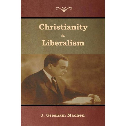 Christianity & Liberalism - by  J Machen (Paperback) - image 1 of 1