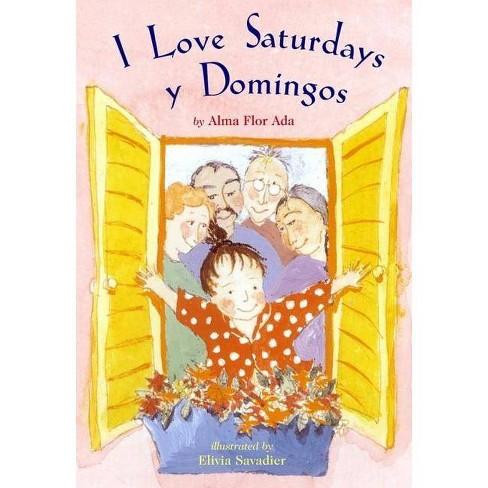 I Love Saturdays y Domingos - by  Alma Flor Ada (Hardcover) - image 1 of 1