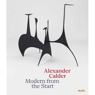 Alexander Calder: Modern from the Start - by  Cara Manes (Hardcover)
