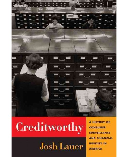 Creditworthy : A History of Consumer Surveillance and Financial Identity in America (Hardcover) (Josh - image 1 of 1