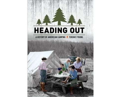 Heading Out : A History of American Camping (Hardcover) (Terence Young) - image 1 of 1