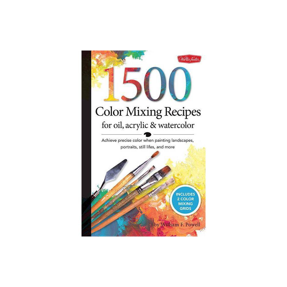 1 500 Color Mixing Recipes For Oil Acrylic Watercolor By William F Powell Hardcover