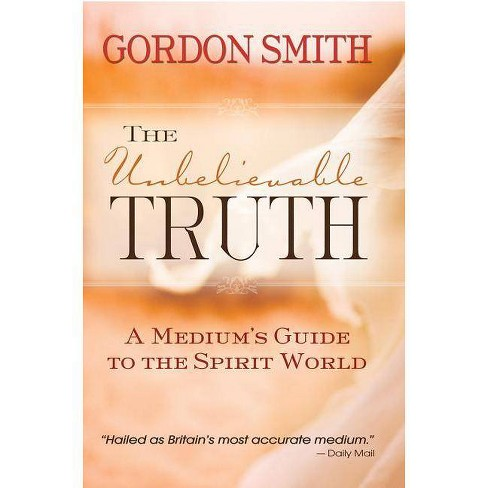 The Unbelievable Truth - by  Gordon Smith (Paperback) - image 1 of 1